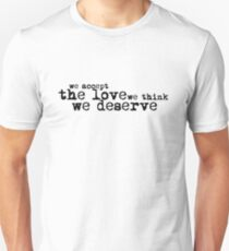 We accept the love we think we deserve. (Version 1, in black) Unisex T-Shirt