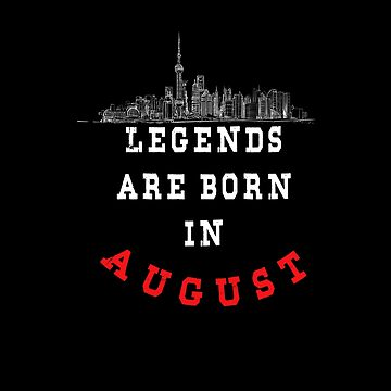 LEGENDS are born in AUGUST ( PREMIUM BIRTHDAY GIFT ) LOOK AWESOME by Fawad4real