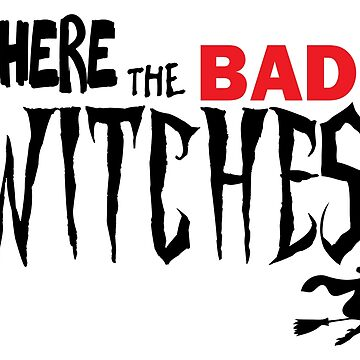 Where are the Bad Witches by AbstractBEE