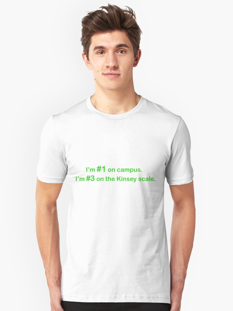 #1 on campus. #3 on the Kinsey scale. Unisex T-Shirt Front