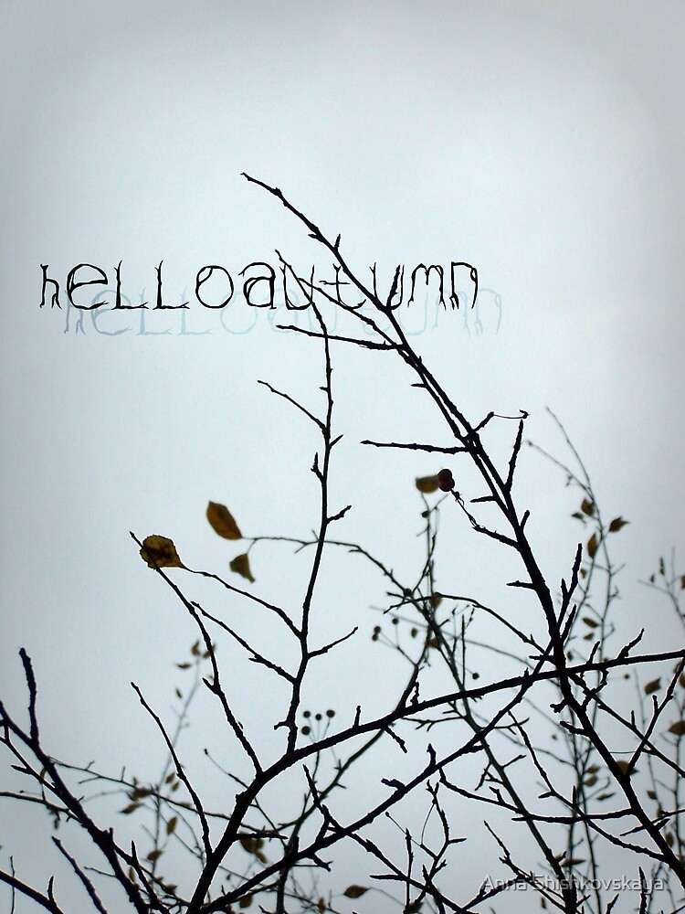 hello autumn =) by Anna Shishkovskaya