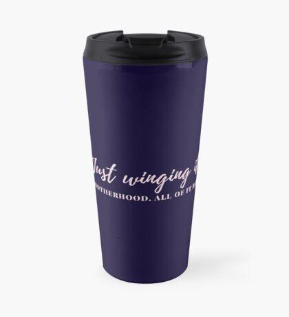 Just Winging It - Life, Motherhood, All Of It Really Travel Mug
