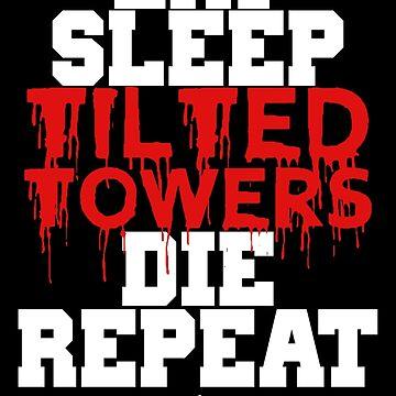 Eat Sleep Tilted Towers v3 by MisterNightmare