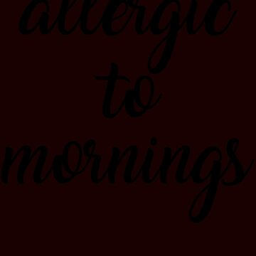Allergic to mornings by schnibschnab