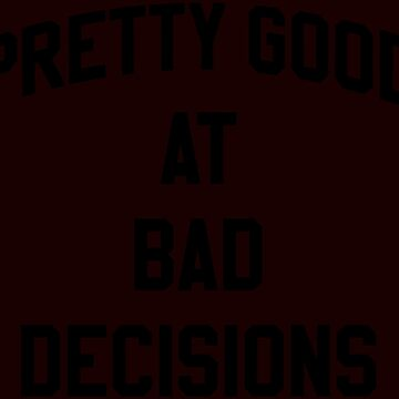 Pretty good at bad decisions by schnibschnab