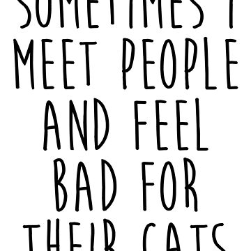 Sometimes I Meet People And Feel Bad For Their Cats by kamrankhan
