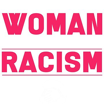 I am a courageous woman and I will stop racism. I am Brave Woman and I want to stop racism. by design2try