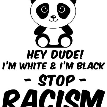 I am both white and black - Stop racism by design2try