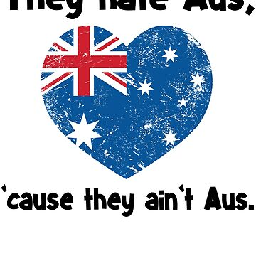 Funny Australia Shirt - Australian Flag Shirt - Australia Day Shirt - The Hate Aus 'Cause They Ain't Aus by Galvanized