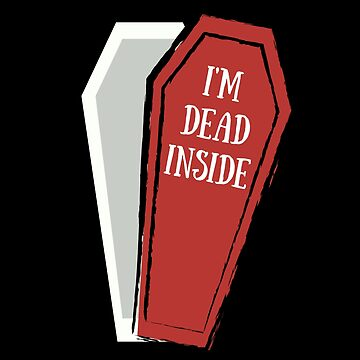 I'm Dead Inside Coffin by thepinecones