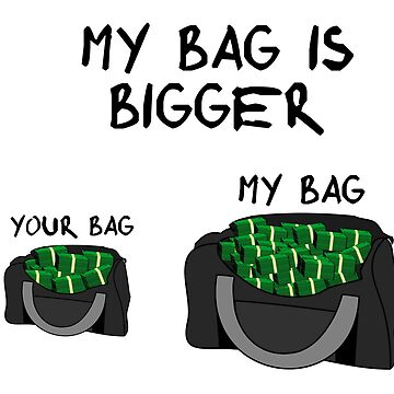 My Bag is Bigger than Yours by JohnChocolate