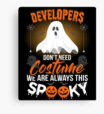 Developers Don't Need Costume We are always this Spooky Canvas Print