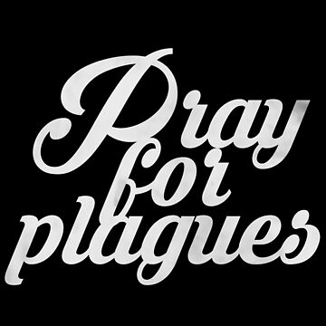 Pray For Plagues by Vexl33t