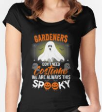 Gardeners Don't Need Costume We are always this Spooky Women's Fitted Scoop T-Shirt