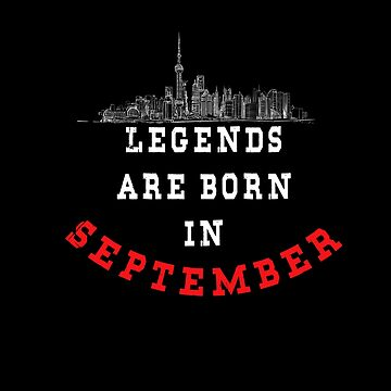 LEGENDS are born in SEPTEMBER ( PREMIUM BIRTHDAY GIFT ) LOOK AWESOME by Fawad4real