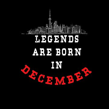 LEGENDS are born in DECEMBER ( PREMIUM BIRTHDAY GIFT ) LOOK AWESOME by Fawad4real