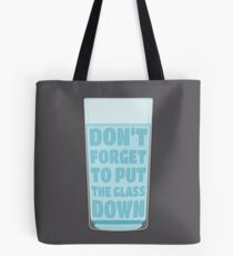 Don't forget to put the glass down Tote Bag