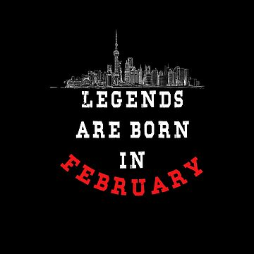 LEGENDS are born in FEBRUARY ( PREMIUM BIRTHDAY GIFT ) LOOK AWESOME by Fawad4real