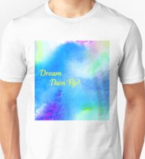 Dream...then fly tee! Unisex T-Shirt