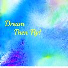 Dream...then fly tee! by Lynn Moore