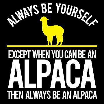 Alpaca Be Yourself Unless You Can Be Funny Alpacas Lover by LarkDesigns
