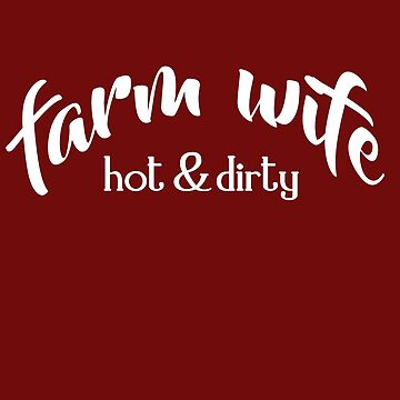 Farm Wife - Hot & Dirty funny cowgirl t-shirt for farming woman by theshirtinator