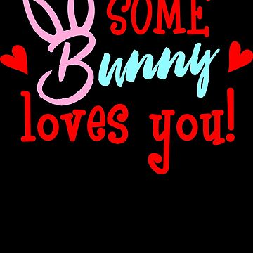 Some Bunny Loves You by LarkDesigns