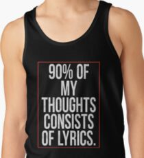 90% of my thoughts are song lyrics!  Men's Tank Top