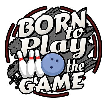 Born to Play the Game Bowling League by TruBru