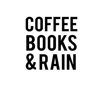 Coffee Books And Rain | Art Saying Quotes by CarlosV