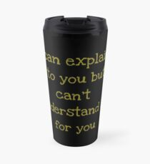 I can explain it to you but I can't understand it for you Travel Mug