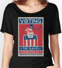 Voting: The Slaves Suggestion Box Women's Relaxed Fit T-Shirt