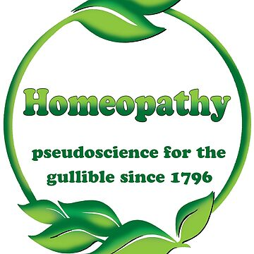 Homeopathy - Pseudoscience For The Gullible Since 1796 by Hoorahville