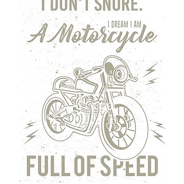 I don't snore, I dream I am a motorcycle, funny t-shirt, funny quotes, cool gift, retro graphic, motorbike t shirt by byzmo