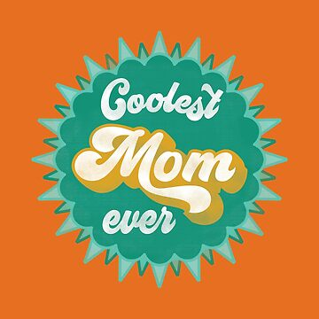 Coolest Mom ever - great tee shirt for the best mummy by Juttas-Shirts