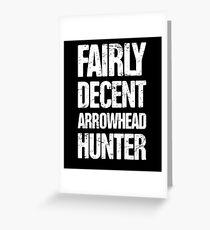 Gift For Arrowhead Hunters Greeting Card