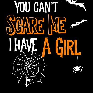 Halloween You Can't Scare Me I Have a Girl by SpoonKirk