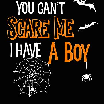 Halloween You Can't Scare Me I Have a Boy by SpoonKirk