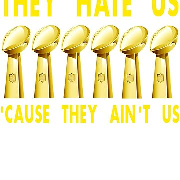 Gift For Pittsburgh Football Fans - They Hate Us 'Cause They Ain't Us by Galvanized