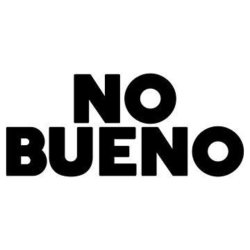 NO BUENO by cpinteractive