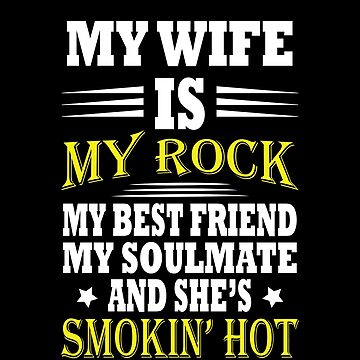 My wife is my rock my best friend my soulmate and she's smokin' hot tshirt For husband Short-Sleeve Unisex T-Shirt by sols