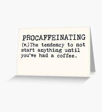 Procaffeinating. Greeting Card