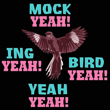 Mock Yeah Ing Yeah Bird Yeah Mockingbird by BeyondEvolved