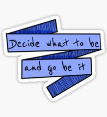 Decide What To Be And Go Be It  Sticker