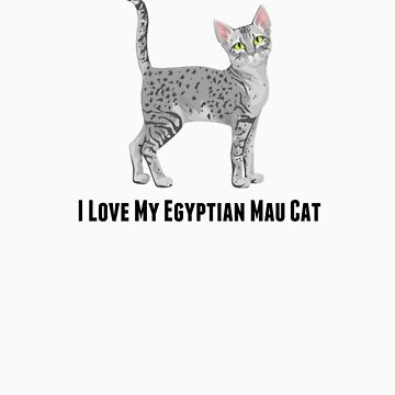 I Love My Egyptian Mau Cat by rodie9cooper6