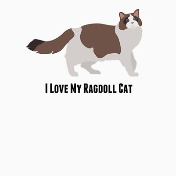 I Love My Ragdoll Cat by rodie9cooper6