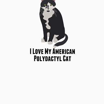 I Love My American Polydactyl Cat by rodie9cooper6