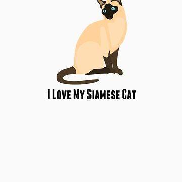 I Love Siamese Cats by rodie9cooper6