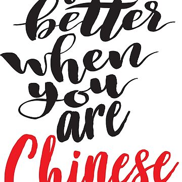 Life is Better When You Are Chinese Growing Up Chinese China Asian by ProjectX23