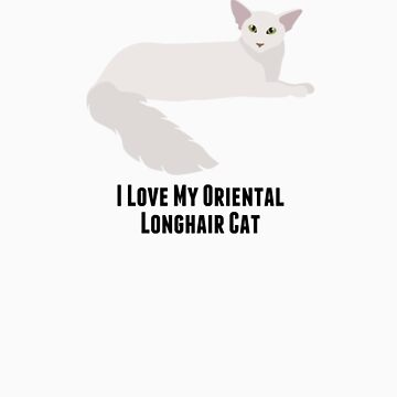 I Love My Oriental Longhair Cat by rodie9cooper6